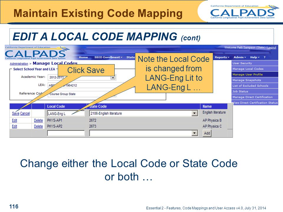 Essential 2 - Features, Code Mappings and User Access v4.0, July 31, 2014 Maintain Existing Code Mapping EDIT A LOCAL CODE MAPPING (cont) Change either the Local Code or State Code or both … Click Save Note the Local Code is changed from LANG-Eng Lit to LANG-Eng L … 116