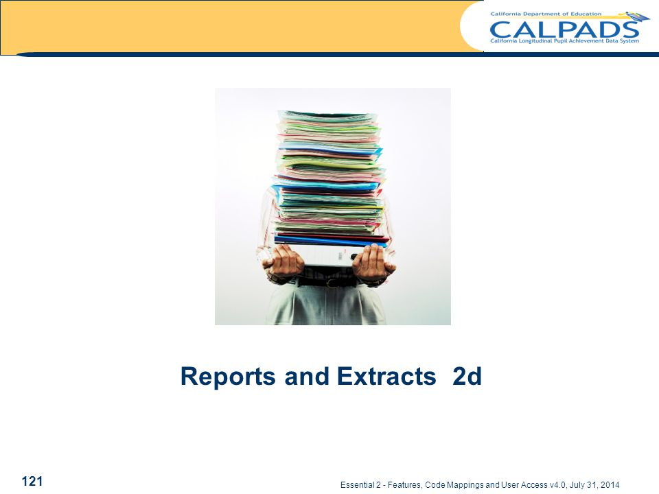 Essential 2 - Features, Code Mappings and User Access v4.0, July 31, 2014 121 Reports and Extracts 2d