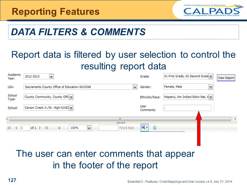 Essential 2 - Features, Code Mappings and User Access v4.0, July 31, 2014 Reporting Features DATA FILTERS & COMMENTS Report data is filtered by user selection to control the resulting report data The user can enter comments that appear in the footer of the report 127