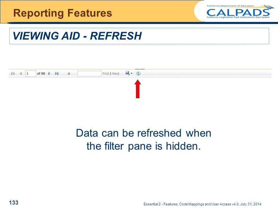 Essential 2 - Features, Code Mappings and User Access v4.0, July 31, 2014 Reporting Features VIEWING AID - REFRESH Data can be refreshed when the filter pane is hidden.
