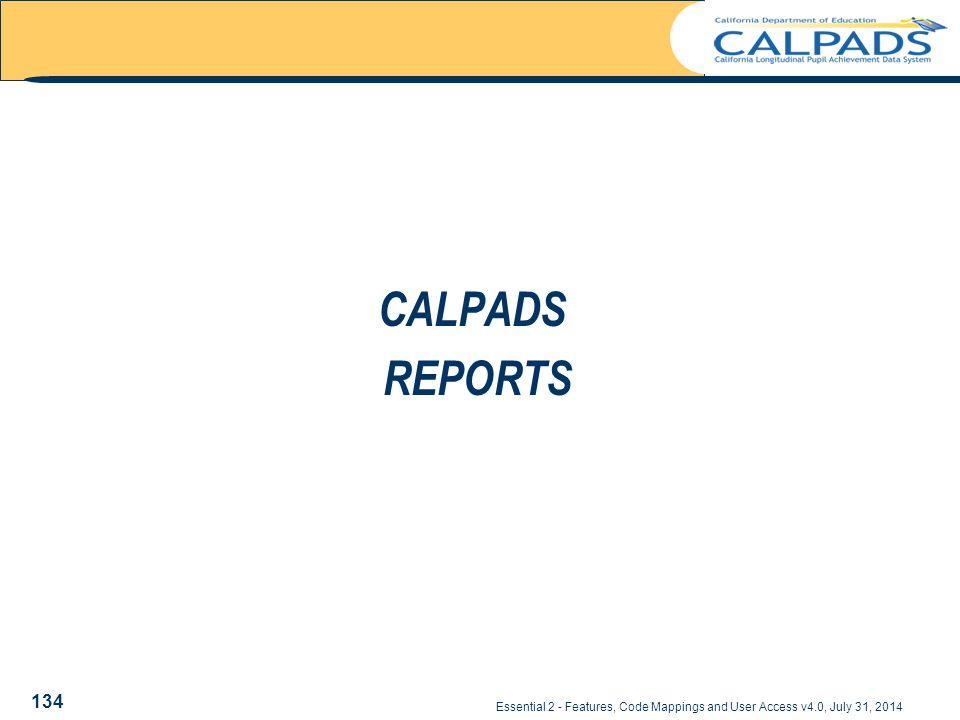 Essential 2 - Features, Code Mappings and User Access v4.0, July 31, 2014 CALPADS REPORTS 134