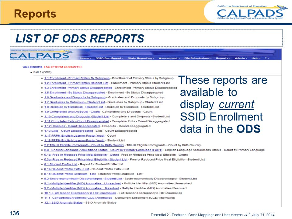 Essential 2 - Features, Code Mappings and User Access v4.0, July 31, 2014 Reports LIST OF ODS REPORTS 136 These reports are available to display current SSID Enrollment data in the ODS