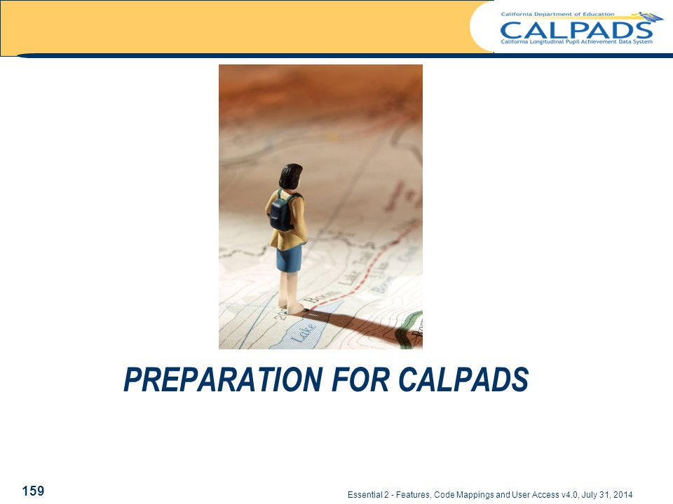 Essential 2 - Features, Code Mappings and User Access v4.0, July 31, 2014 PREPARATION FOR CALPADS 159