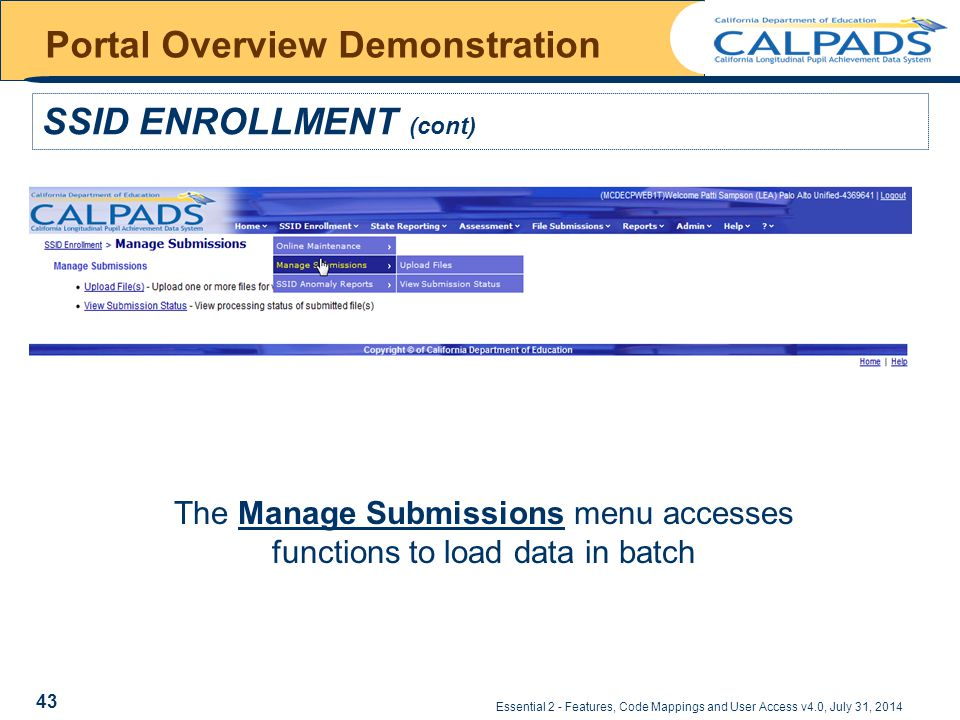 Essential 2 - Features, Code Mappings and User Access v4.0, July 31, 2014 Portal Overview Demonstration The Manage Submissions menu accesses functions to load data in batch SSID ENROLLMENT (cont) 43