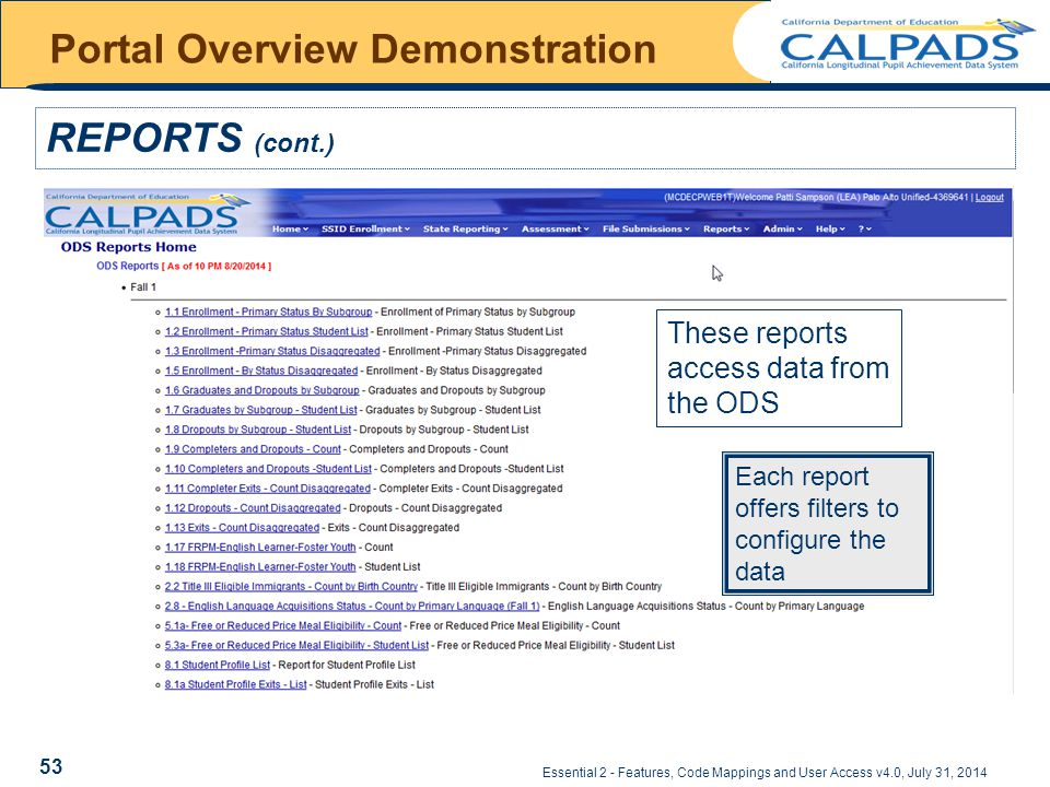 Essential 2 - Features, Code Mappings and User Access v4.0, July 31, 2014 Portal Overview Demonstration REPORTS (cont.) These reports access data from the ODS Each report offers filters to configure the data 53