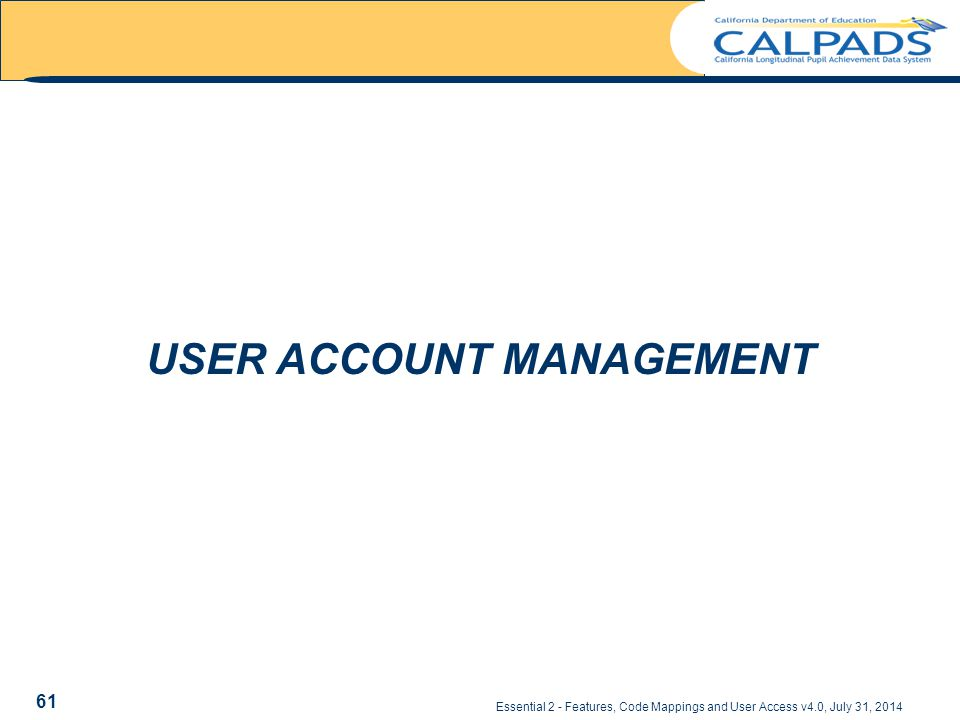 Essential 2 - Features, Code Mappings and User Access v4.0, July 31, 2014 USER ACCOUNT MANAGEMENT 61