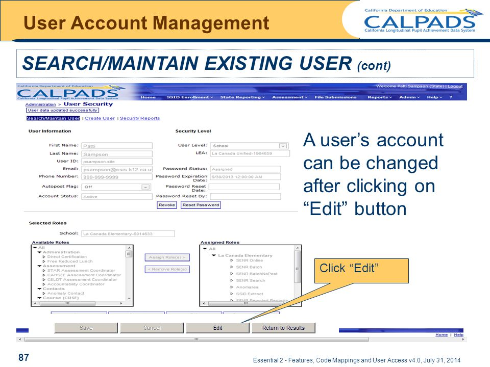 Essential 2 - Features, Code Mappings and User Access v4.0, July 31, 2014 User Account Management SEARCH/MAINTAIN EXISTING USER (cont) A user's account can be changed after clicking on Edit button Click Edit 87