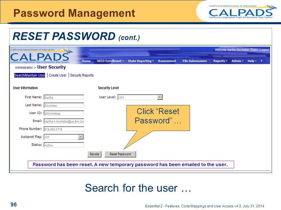 Essential 2 - Features, Code Mappings and User Access v4.0, July 31, 2014 Password Management RESET PASSWORD (cont.) Click Reset Password … Search for the user … 96