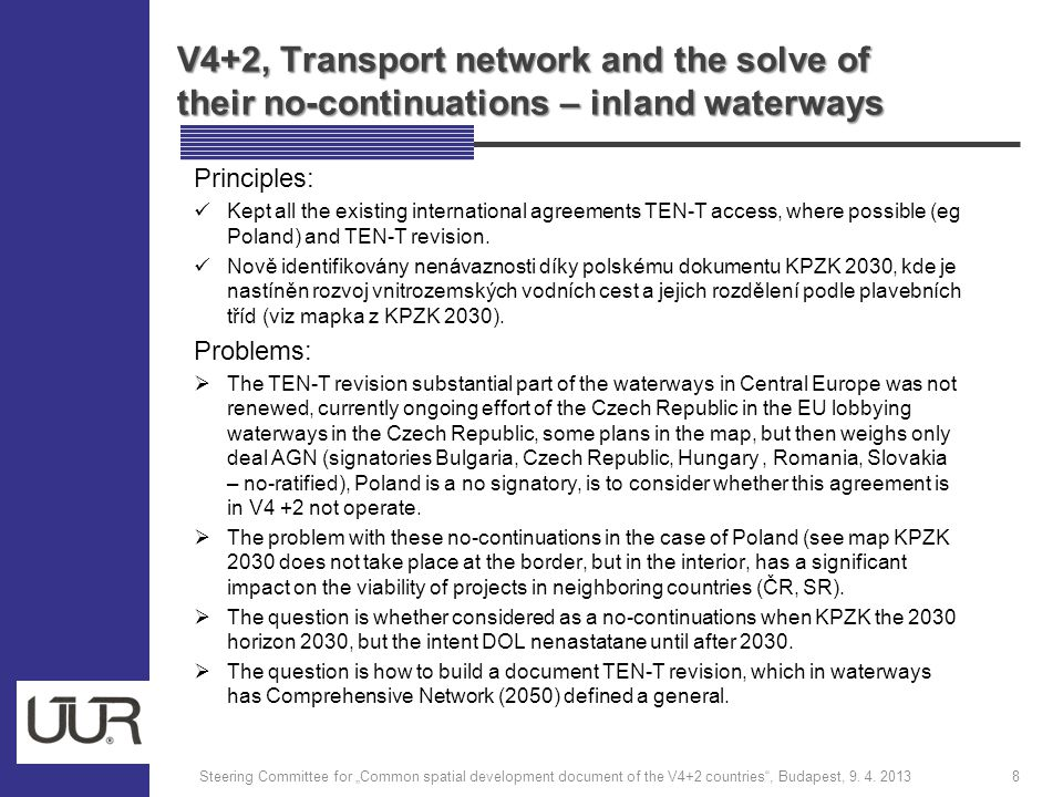 V4+2, Transport network and the solve of their no-continuations – inland waterways Principles: Kept all the existing international agreements TEN-T access, where possible (eg Poland) and TEN-T revision.