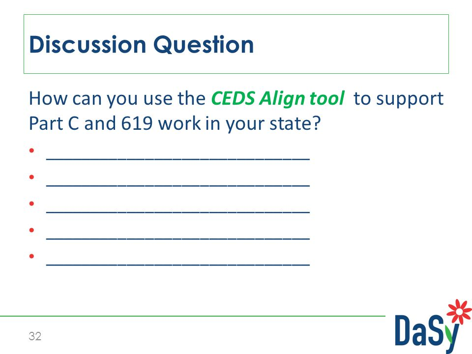32 How can you use the CEDS Align tool to support Part C and 619 work in your state.