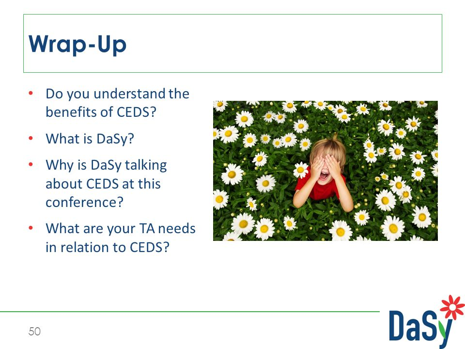50 Do you understand the benefits of CEDS. What is DaSy.