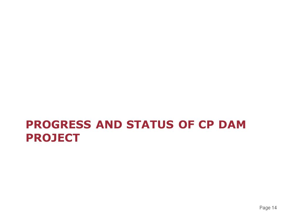 Page 14 PROGRESS AND STATUS OF CP DAM PROJECT