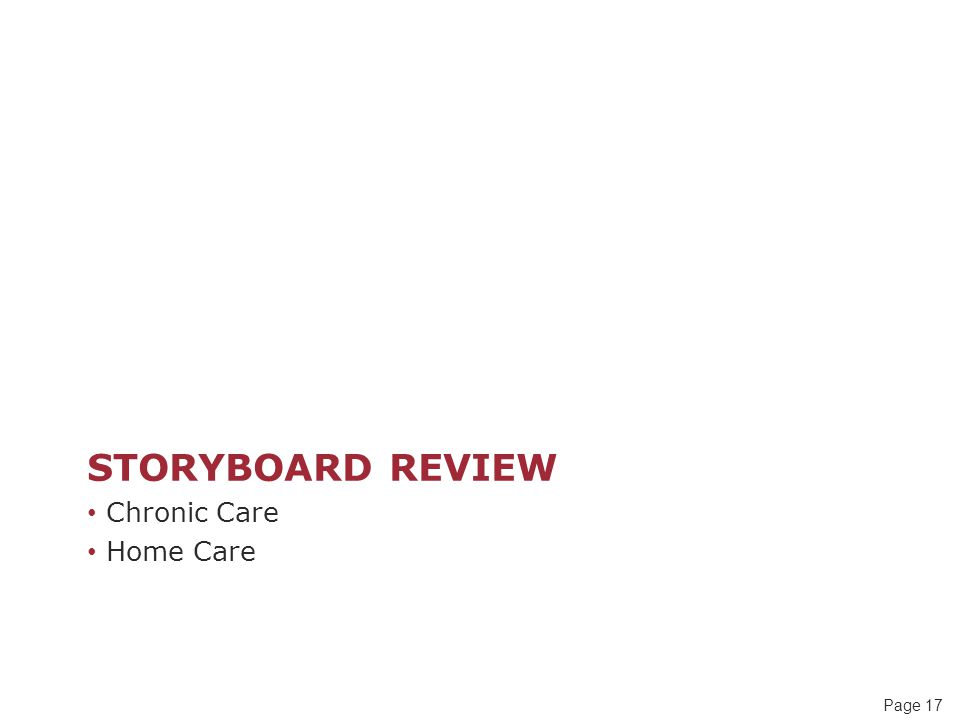 Page 17 STORYBOARD REVIEW Chronic Care Home Care