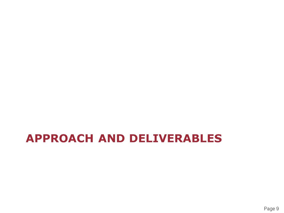 Page 9 APPROACH AND DELIVERABLES
