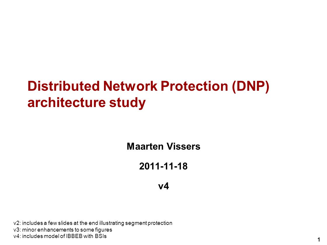 1 Distributed Network Protection (DNP) architecture study Maarten Vissers v4 v2: includes a few slides at the end illustrating segment protection v3: minor enhancements to some figures v4: includes model of IBBEB with BSIs