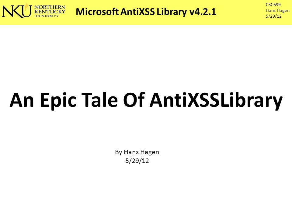 Microsoft AntiXSS Library v4.2.1 CSC699 Hans Hagen 5/29/12 Issues Testing, Default input validation: