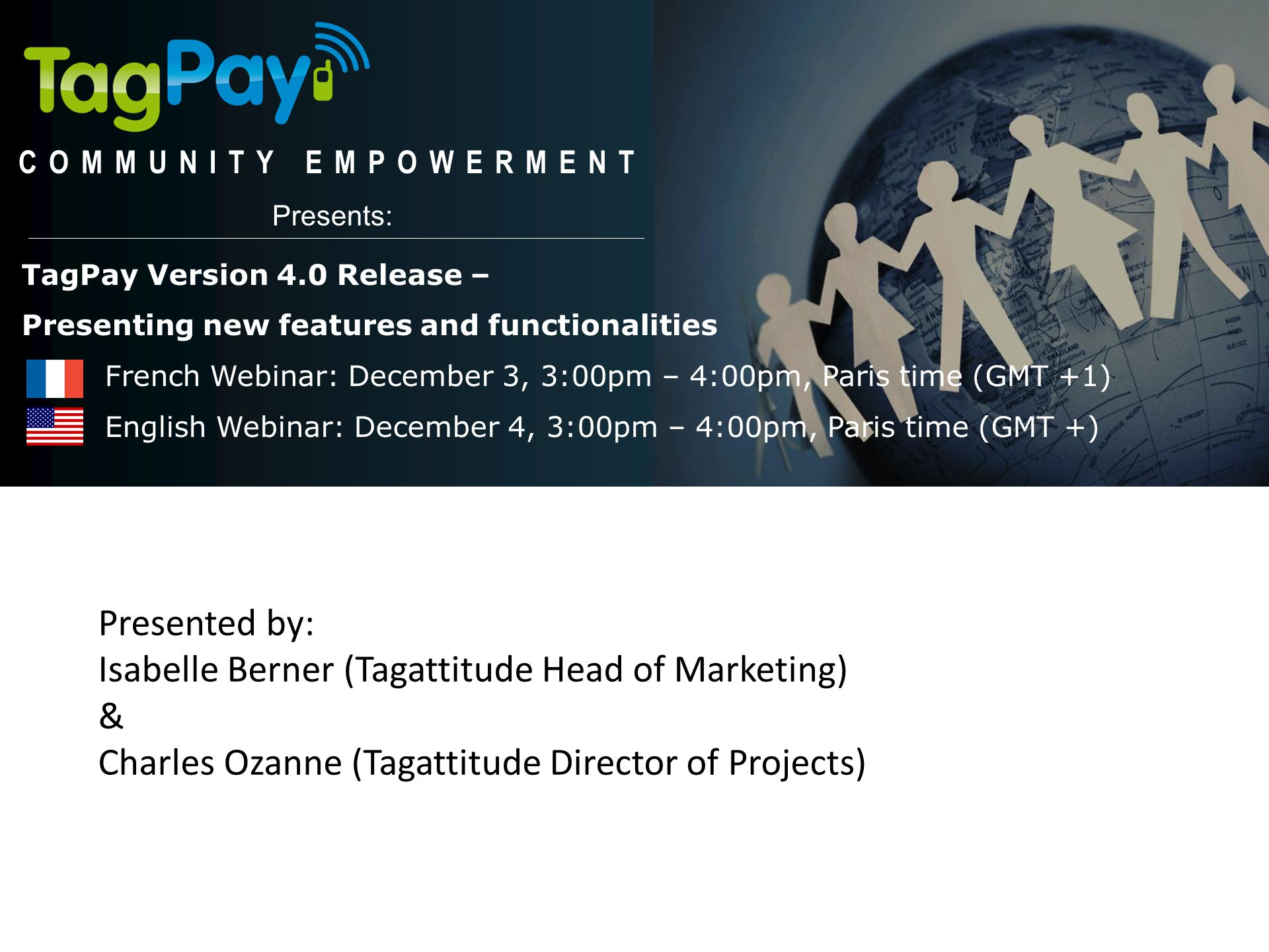 TagPay V4.0 Release: New Features and functionalities TagPay Version 4.0 Release: New Features and Functionalities PARTNER WEBINAR December 2013  Introduction  Presentation of TagPay Version 4.0  Q&A and Wrap-up Submit questions or comments via private chat throughout the presentation and Tagattitude will address questions and comments submitted during the Q&A session at the end.