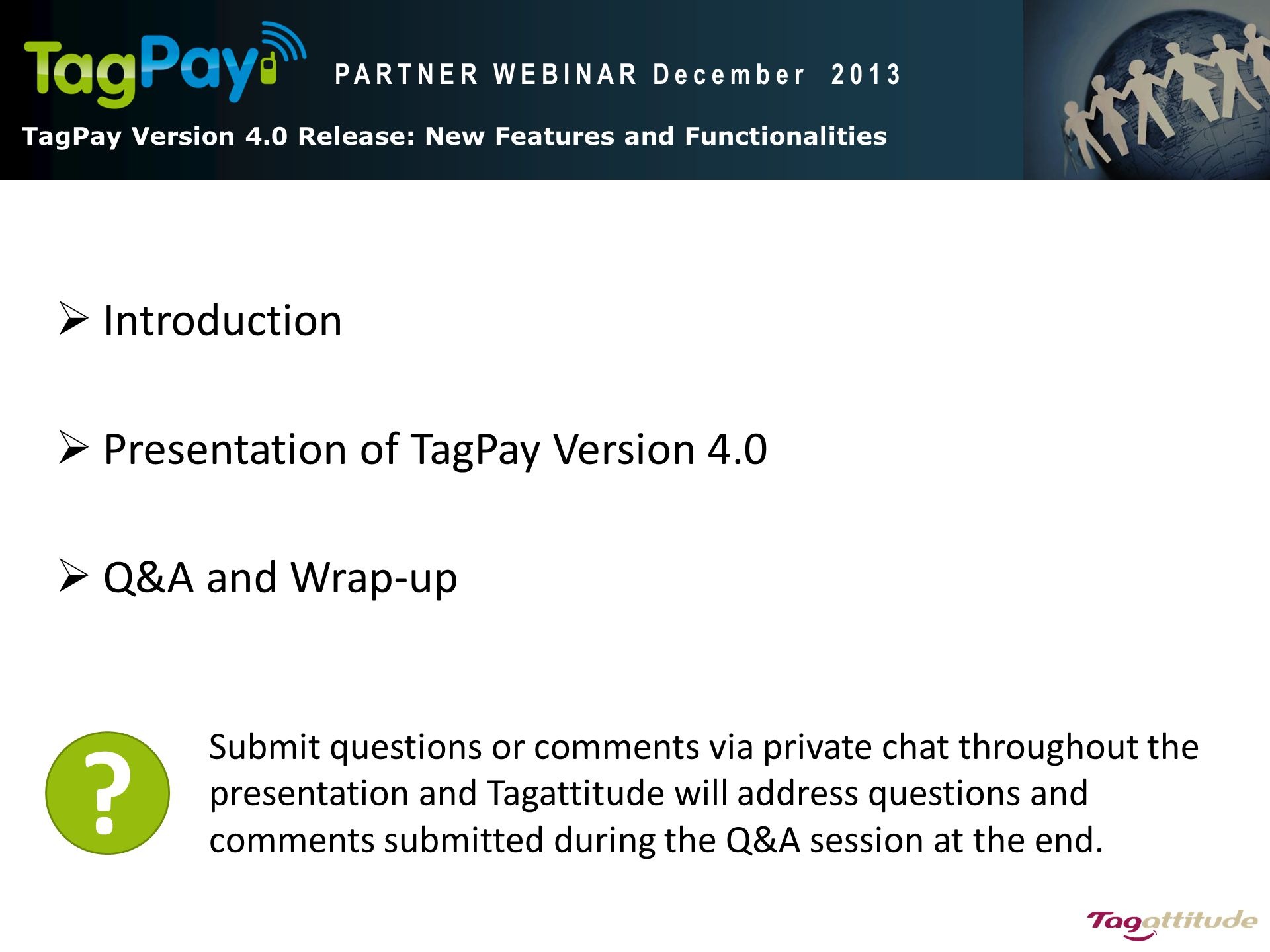 TagPay V4.0 Release: New Features and functionalities Agent hierarchy and float management Float management transaction via TP1600 apps