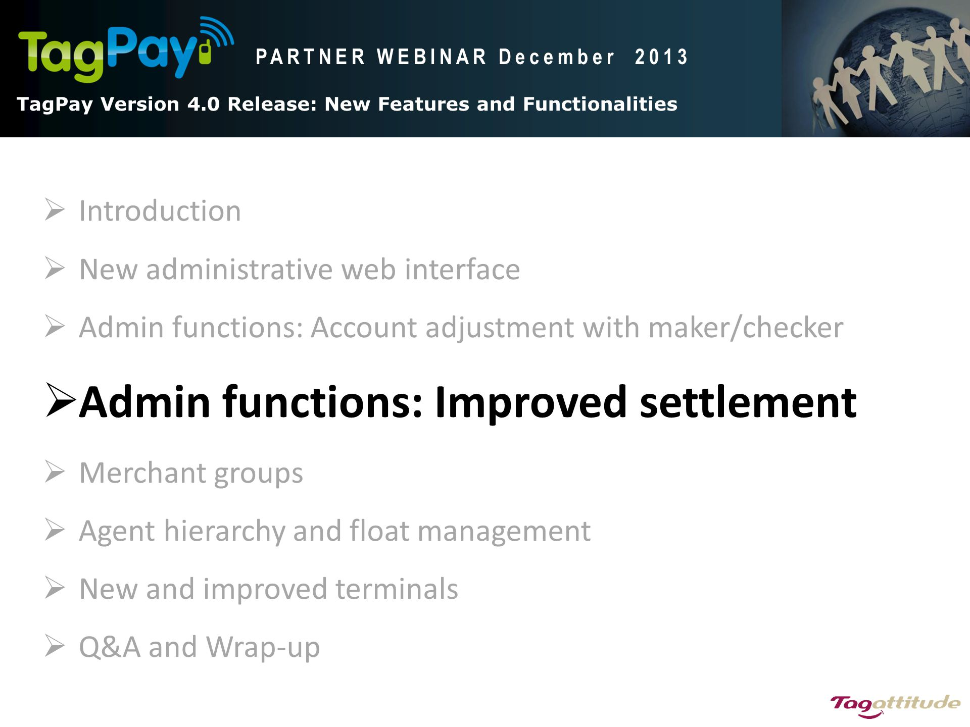 TagPay V4.0 Release: New Features and functionalities TagPay Version 4.0 Release: New Features and Functionalities PARTNER WEBINAR December 2013  Int
