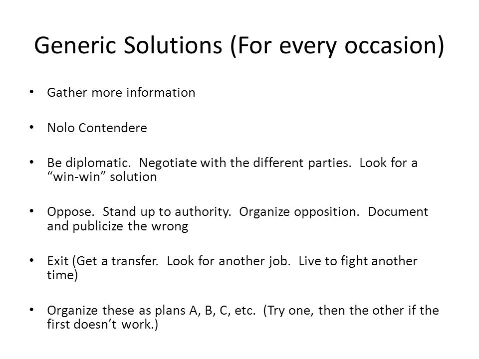 Generic Solutions (For every occasion) Gather more information Nolo Contendere Be diplomatic.