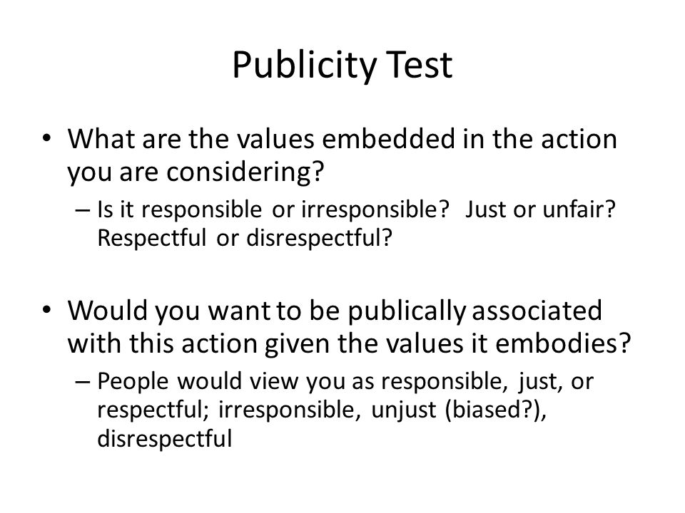 Publicity Test What are the values embedded in the action you are considering.