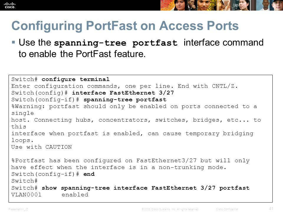 Presentation_ID 41 © 2008 Cisco Systems, Inc. All rights reserved.Cisco Confidential Configuring PortFast on Access Ports  Use the spanning-tree port