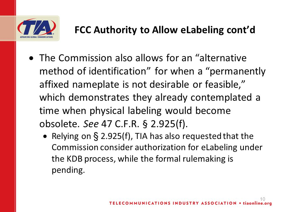 10 FCC Authority to Allow eLabeling cont'd  The Commission also allows for an alternative method of identification for when a permanently affixed nameplate is not desirable or feasible, which demonstrates they already contemplated a time when physical labeling would become obsolete.