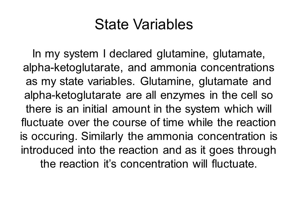 In my system I declared glutamine, glutamate, alpha-ketoglutarate, and ammonia concentrations as my state variables.
