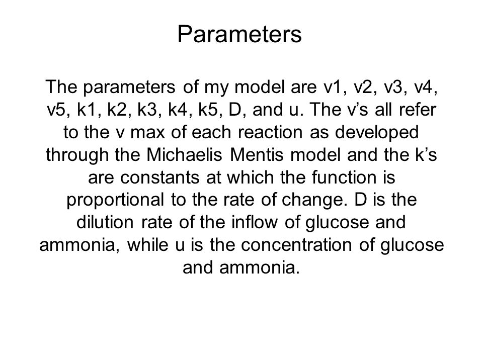 Parameters The parameters of my model are v1, v2, v3, v4, v5, k1, k2, k3, k4, k5, D, and u.