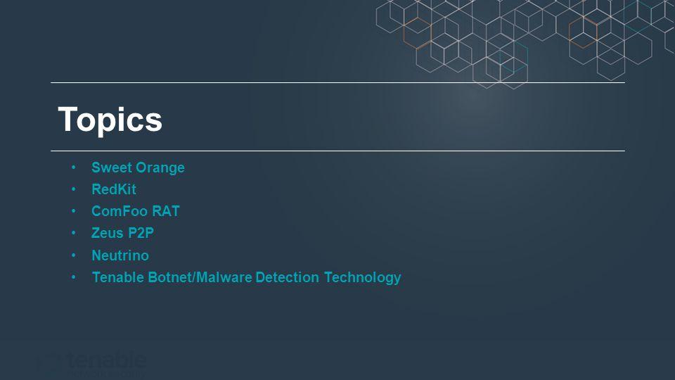 Topics Sweet Orange RedKit ComFoo RAT Zeus P2P Neutrino Tenable Botnet/Malware Detection Technology