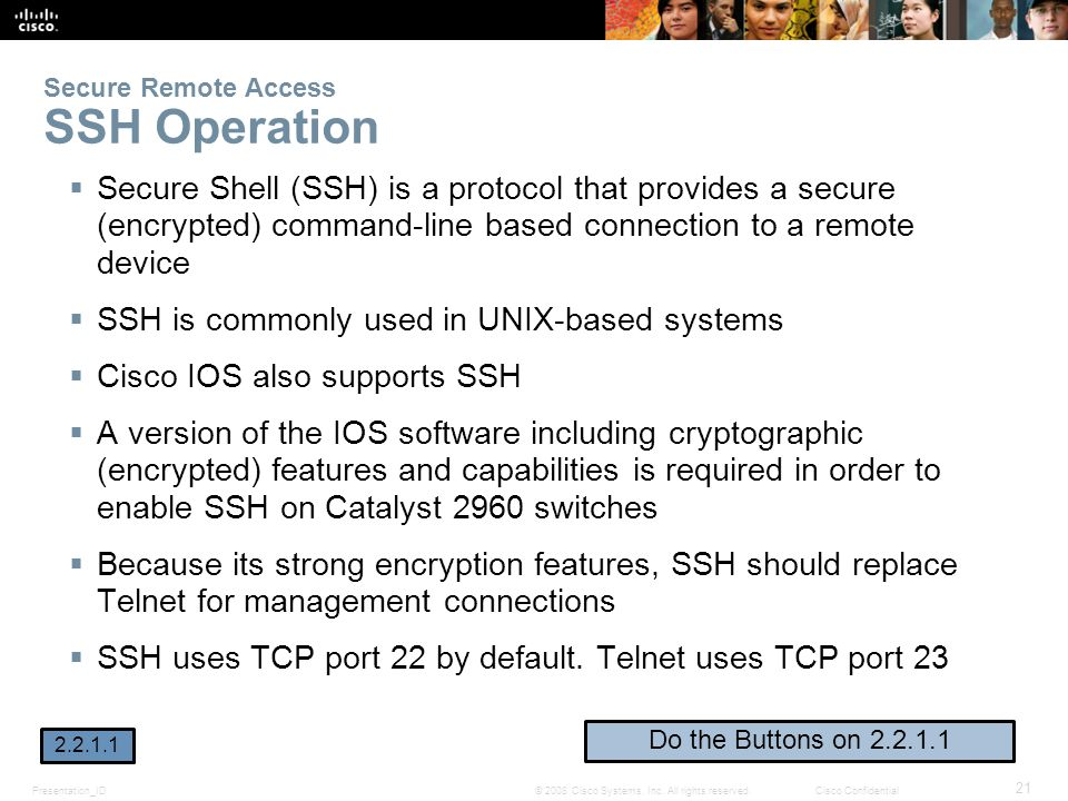 Presentation_ID 21 © 2008 Cisco Systems, Inc. All rights reserved.Cisco Confidential Secure Remote Access SSH Operation  Secure Shell (SSH) is a prot