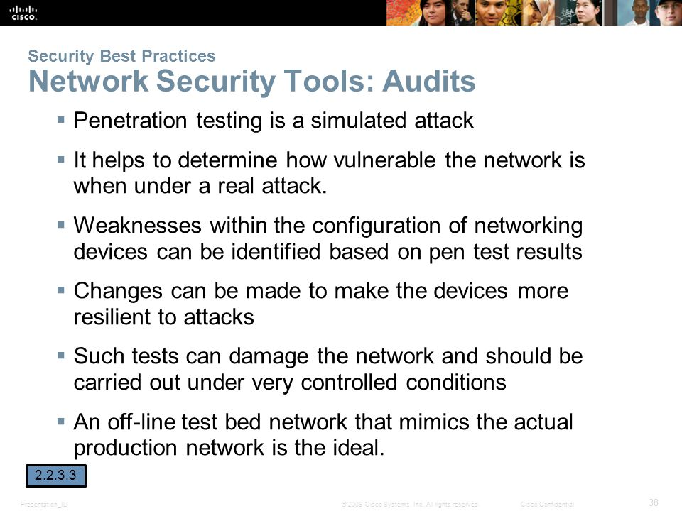 Presentation_ID 38 © 2008 Cisco Systems, Inc. All rights reserved.Cisco Confidential Security Best Practices Network Security Tools: Audits  Penetrat