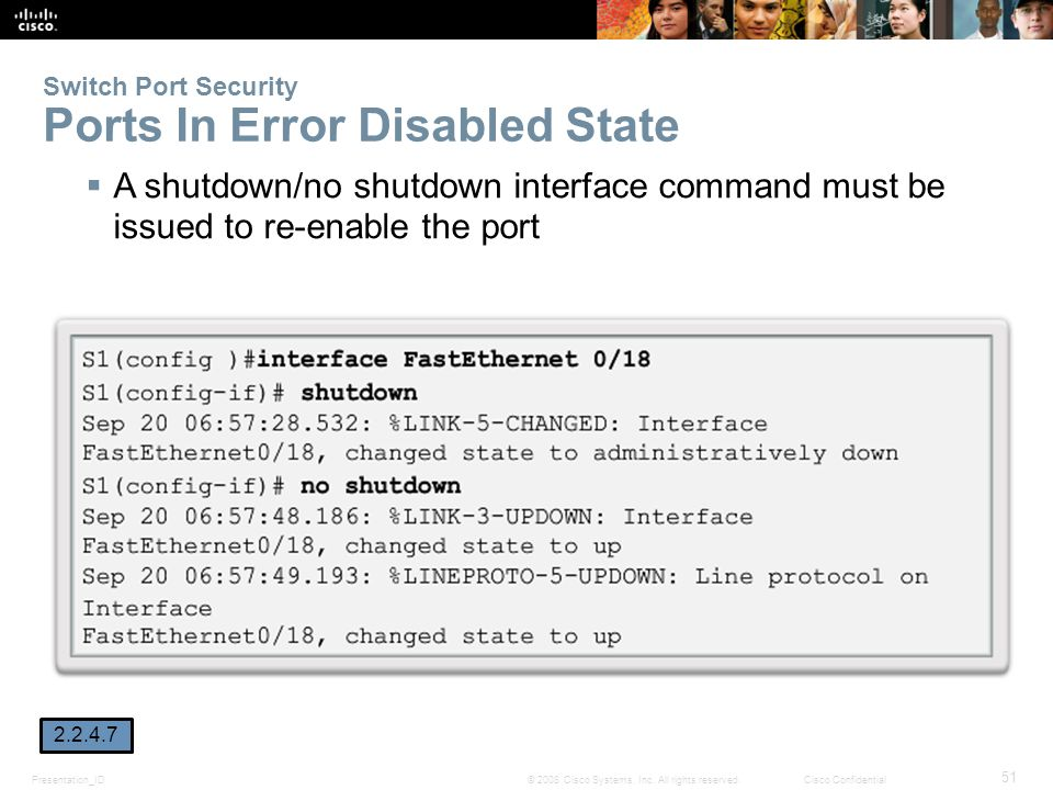 Presentation_ID 51 © 2008 Cisco Systems, Inc. All rights reserved.Cisco Confidential Switch Port Security Ports In Error Disabled State  A shutdown/n