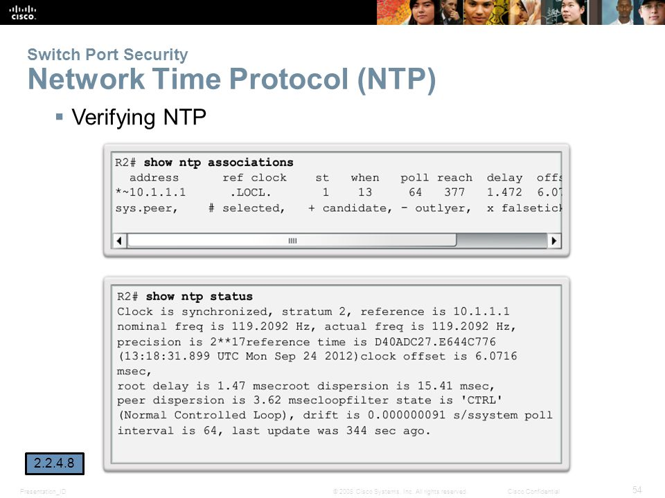 Presentation_ID 54 © 2008 Cisco Systems, Inc. All rights reserved.Cisco Confidential Switch Port Security Network Time Protocol (NTP)  Verifying NTP