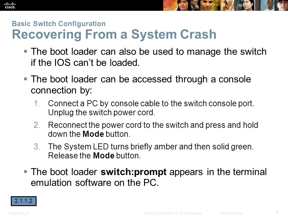 Presentation_ID 6 © 2008 Cisco Systems, Inc. All rights reserved.Cisco Confidential Basic Switch Configuration Recovering From a System Crash  The bo