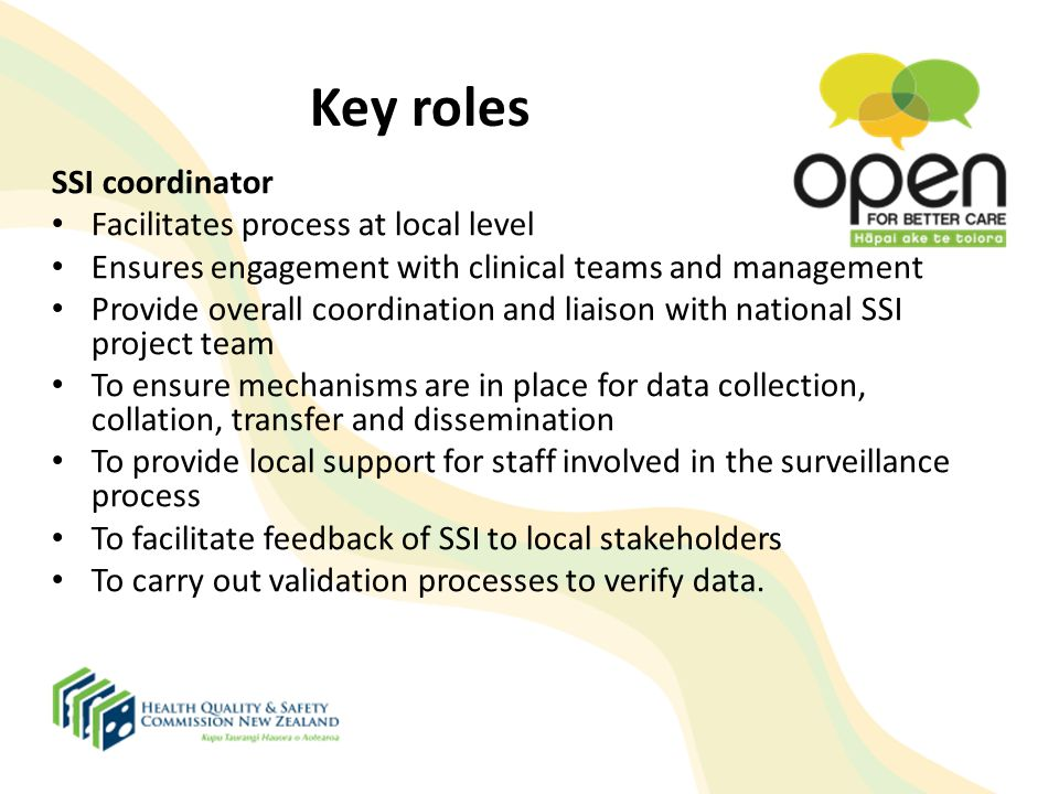 Key roles SSI coordinator Facilitates process at local level Ensures engagement with clinical teams and management Provide overall coordination and li
