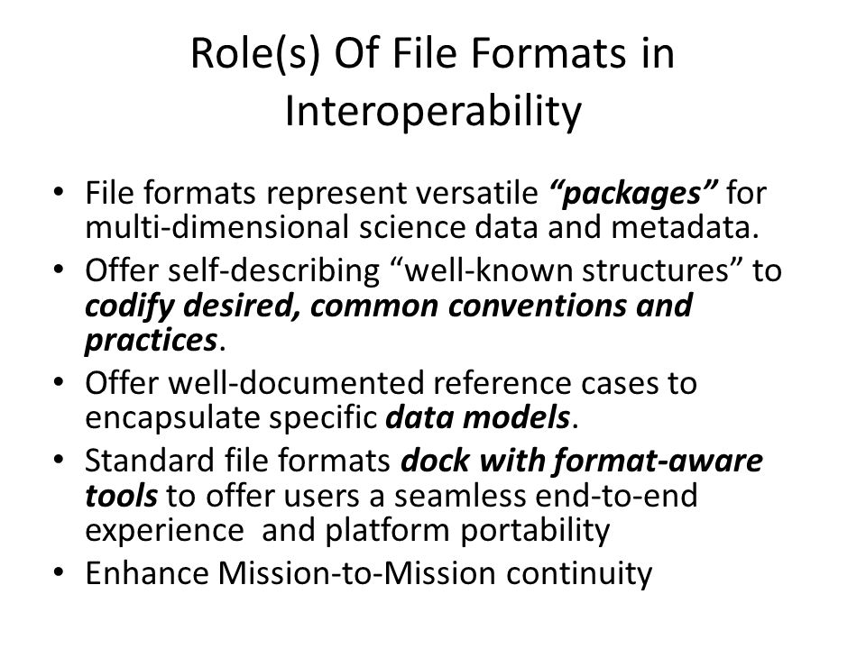 """Role(s) Of File Formats in Interoperability File formats represent versatile """"packages"""" for multi-dimensional science data and metadata. Offer self-de"""