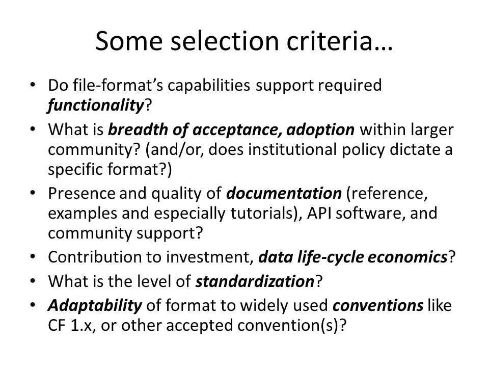 Some selection criteria… Do file-format's capabilities support required functionality.
