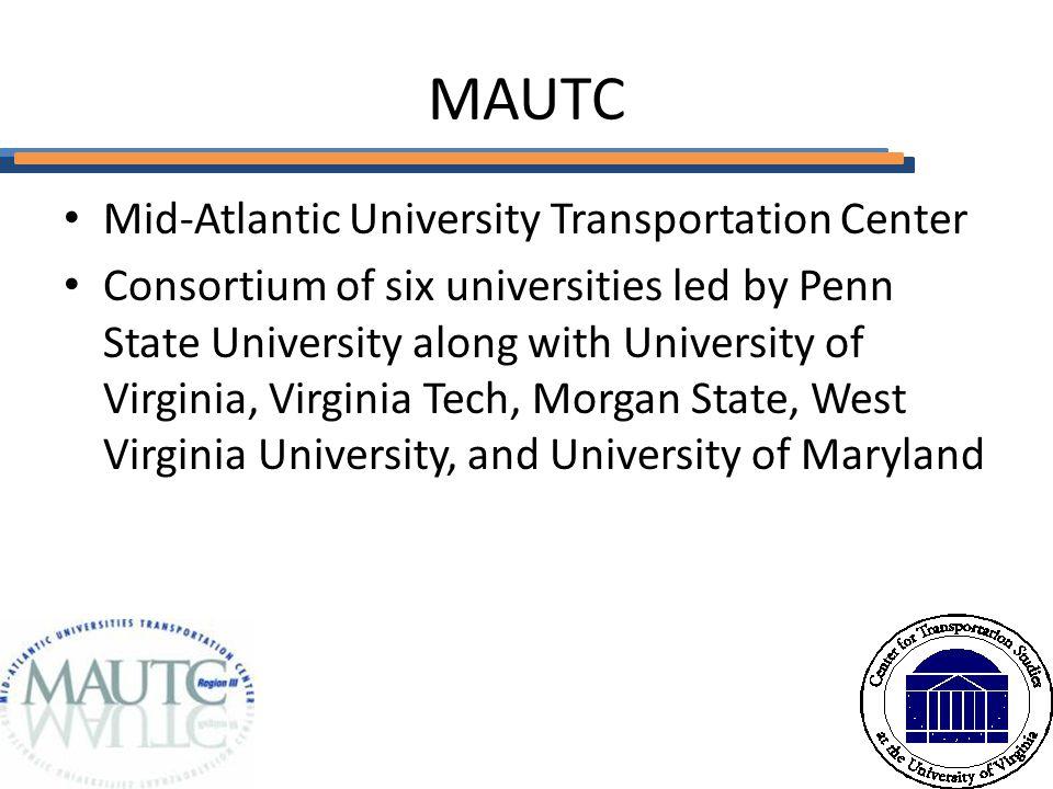 MAUTC Mid-Atlantic University Transportation Center Consortium of six universities led by Penn State University along with University of Virginia, Virginia Tech, Morgan State, West Virginia University, and University of Maryland