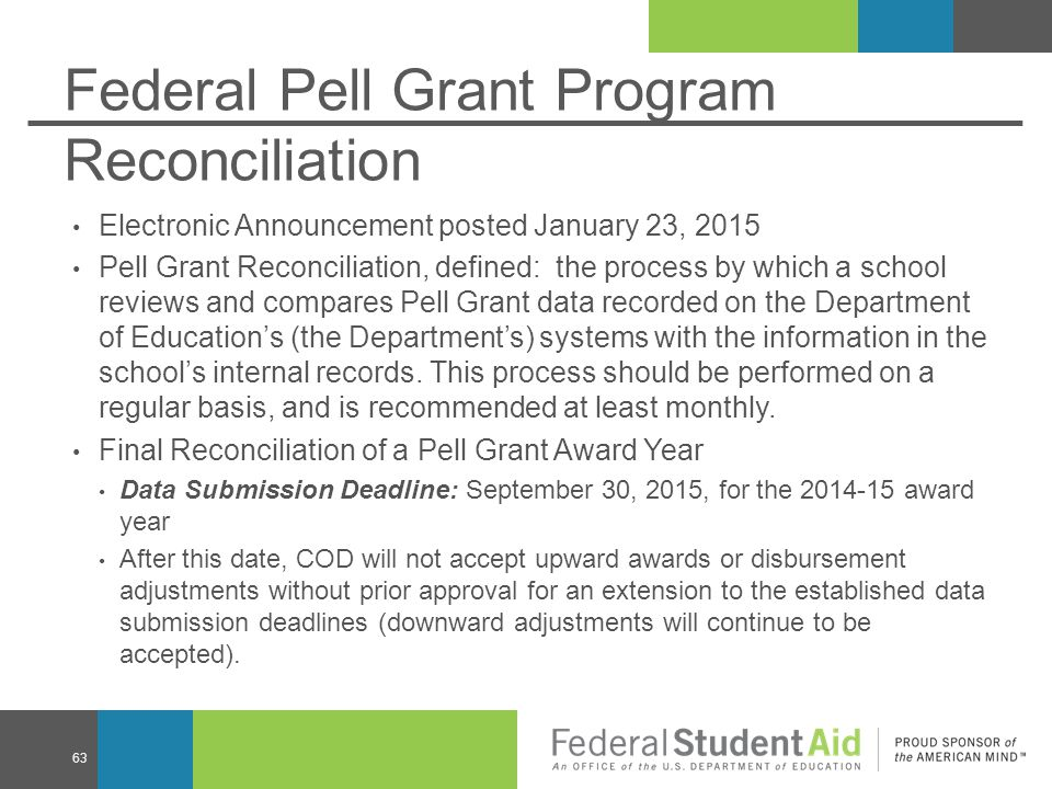 Federal Pell Grant Program Reconciliation Electronic Announcement posted January 23, 2015 Pell Grant Reconciliation, defined: the process by which a school reviews and compares Pell Grant data recorded on the Department of Education's (the Department's) systems with the information in the school's internal records.