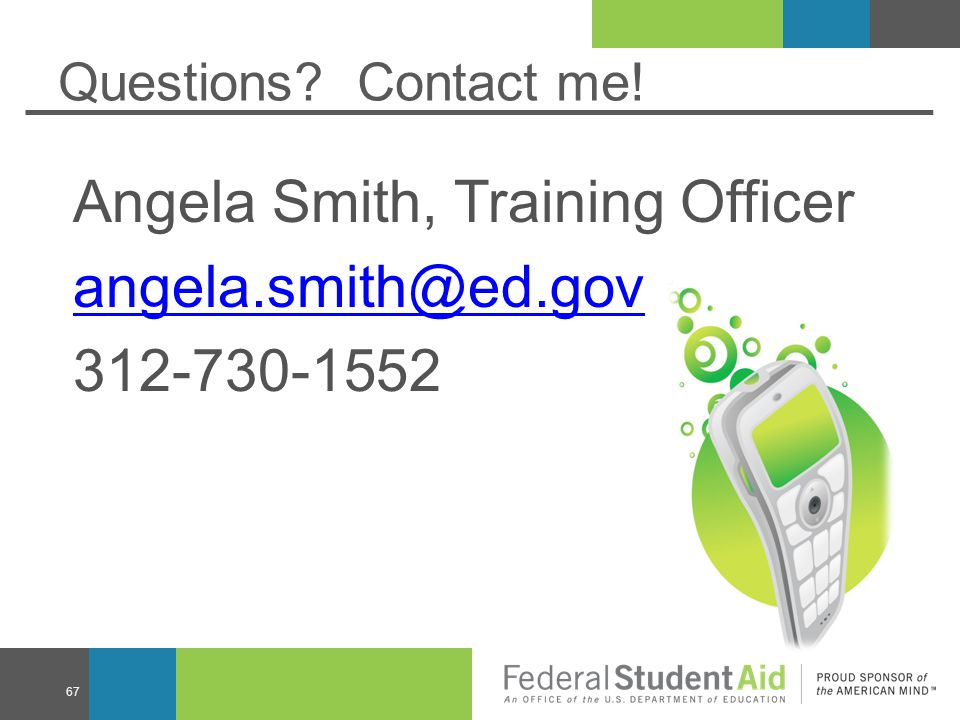 Questions? Contact me! Angela Smith, Training Officer angela.smith@ed.gov 312-730-1552 67