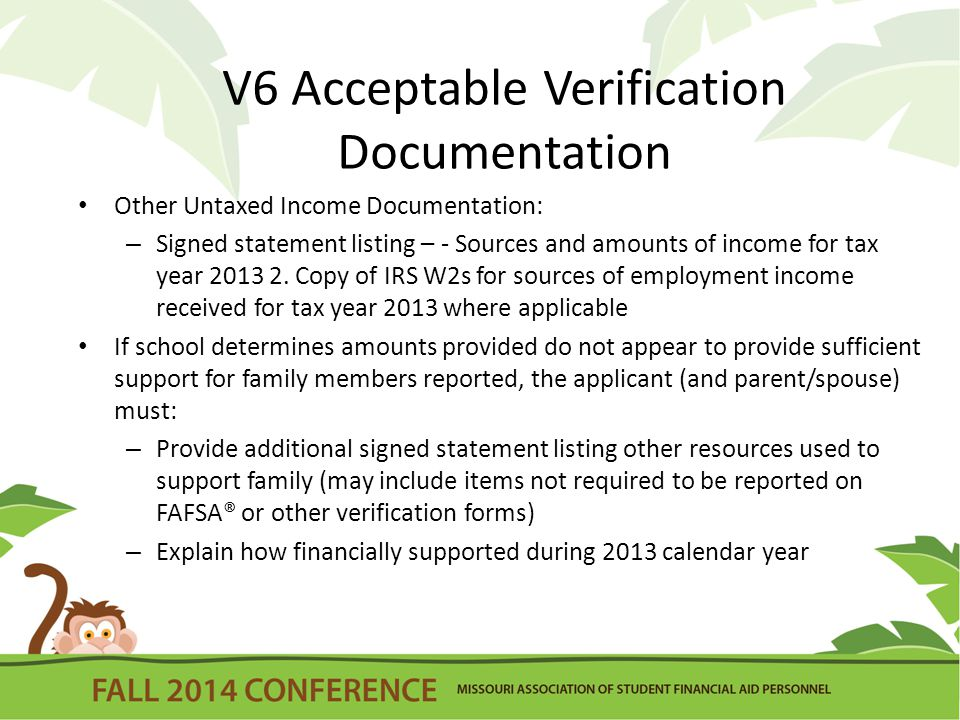 V6 Acceptable Verification Documentation Other Untaxed Income Documentation: – Signed statement listing – - Sources and amounts of income for tax year 2013 2.
