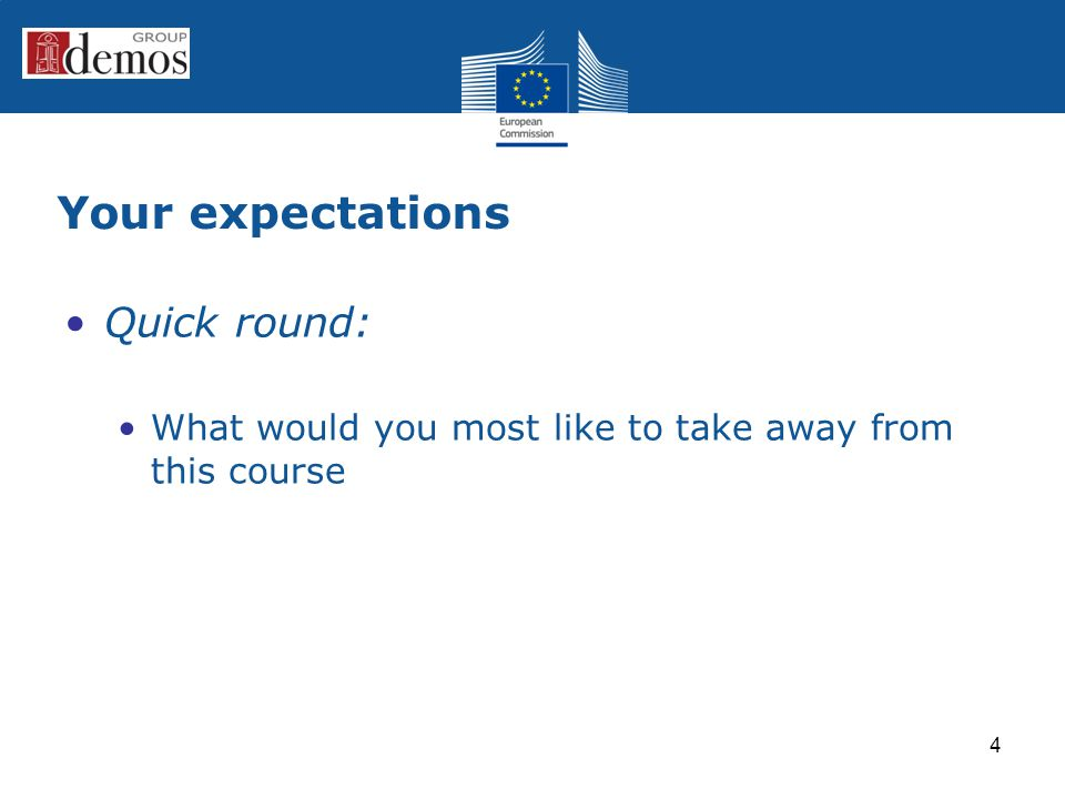 Your expectations Quick round: What would you most like to take away from this course 4
