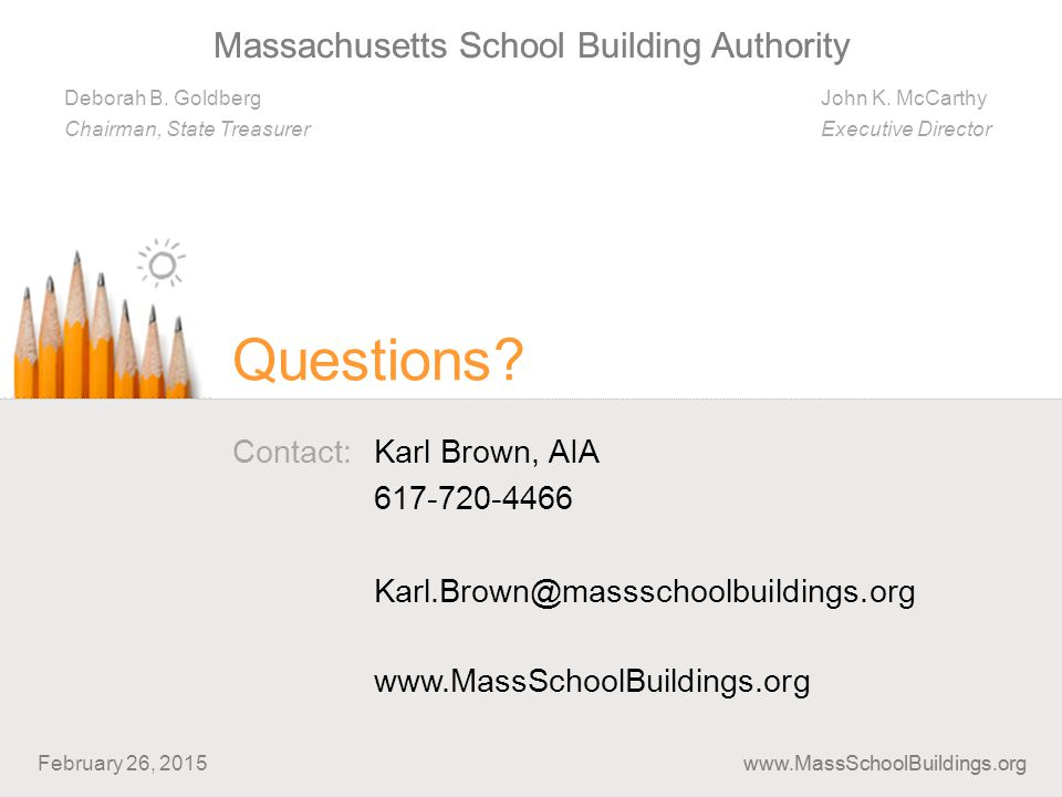Massachusetts School Building Authority Deborah B. Goldberg Chairman, State Treasurer John K. McCarthy Executive Director www.MassSchoolBuildings.org
