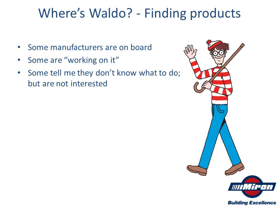 "Where's Waldo? - Finding products Some manufacturers are on board Some are ""working on it"" Some tell me they don't know what to do; but are not intere"