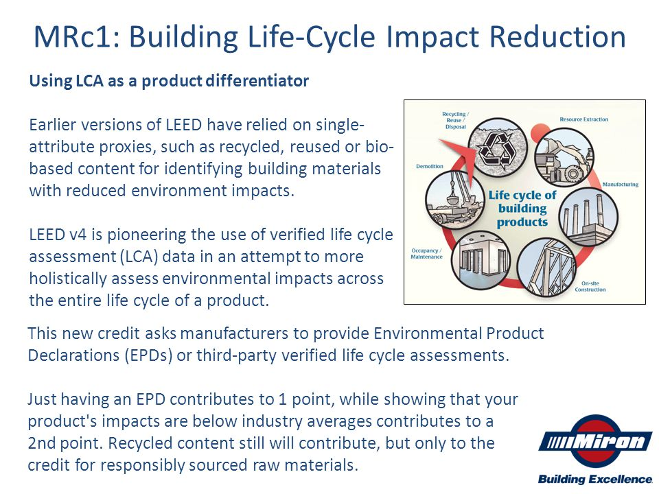 Using LCA as a product differentiator Earlier versions of LEED have relied on single- attribute proxies, such as recycled, reused or bio- based conten