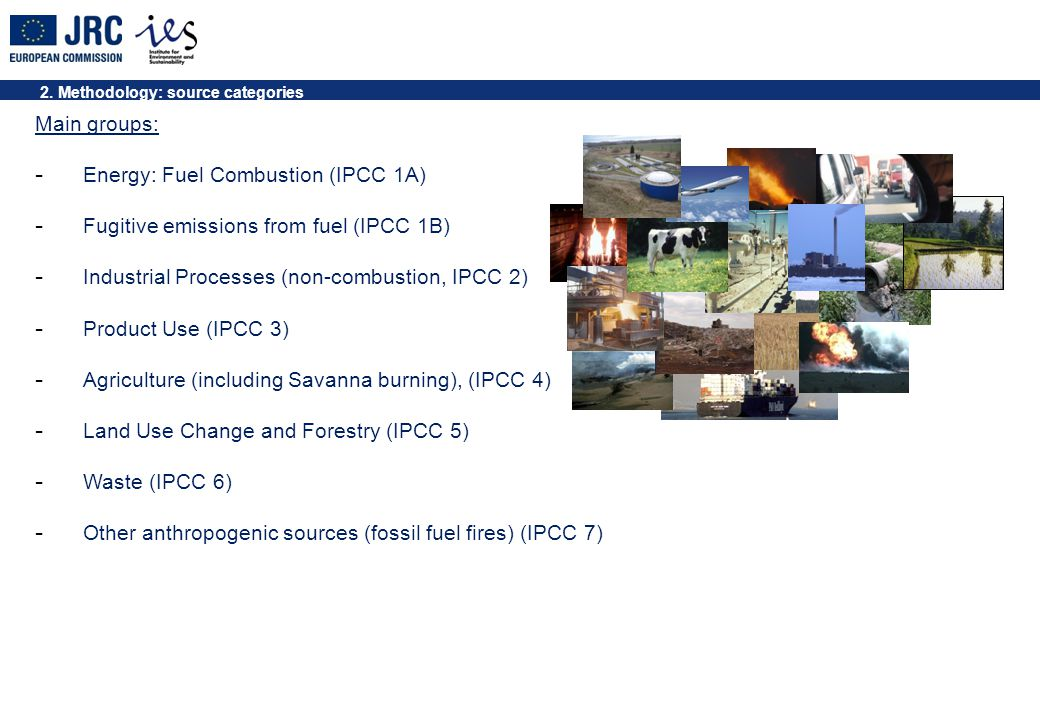 2. Methodology: source categories Main groups: - Energy: Fuel Combustion (IPCC 1A) - Fugitive emissions from fuel (IPCC 1B) - Industrial Processes (no