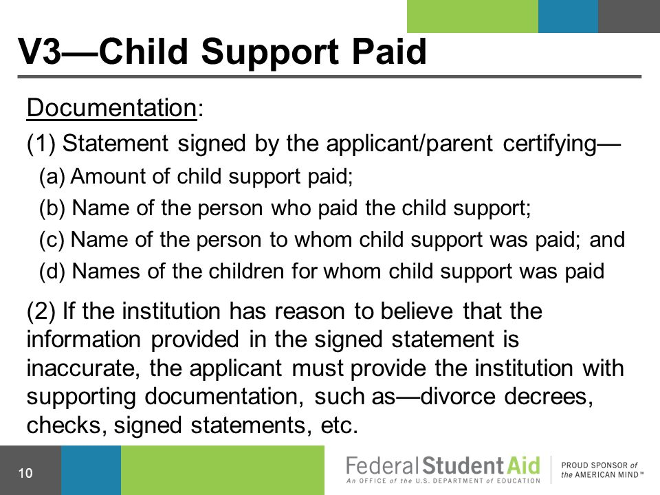 V3—Child Support Paid Documentation : (1) Statement signed by the applicant/parent certifying— (a) Amount of child support paid; (b) Name of the perso