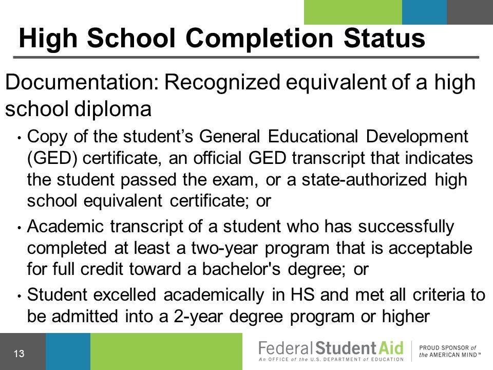 Documentation: Recognized equivalent of a high school diploma Copy of the student's General Educational Development (GED) certificate, an official GED