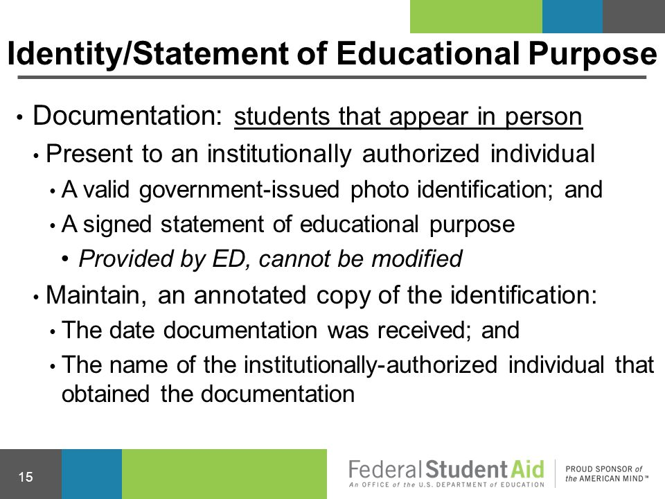Identity/Statement of Educational Purpose Documentation: students that appear in person Present to an institutionally authorized individual A valid go